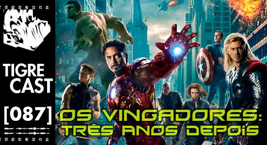 Os Vingadores: três anos depois   TigreCast #87